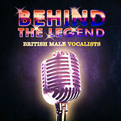 Behind The Legend Of The British Male Vocalists by Various Artists