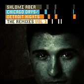 Chicago Days, Detroit Nights The Remixes Part 1 by Shlomi Aber