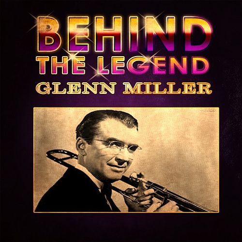 Glenn Miller - Behind The Legend by Glenn Miller