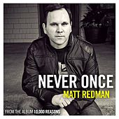 Never Once (Radio Version) by Matt Redman