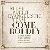 Come Boldly by Steve Pettit Evangelistic Team