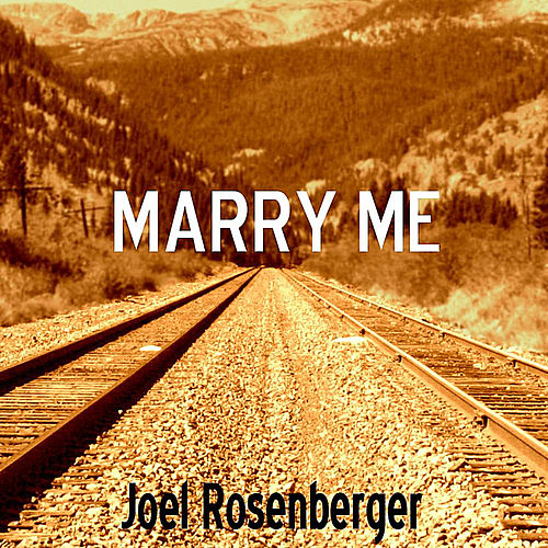 Marry Me - Single by Joel Rosenberger