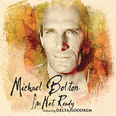 I'm Not Ready by Michael Bolton