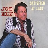 Satisfied At Last by Joe Ely