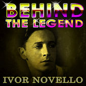 Ivor Novello -  Behind The Legend by Ivor Novello