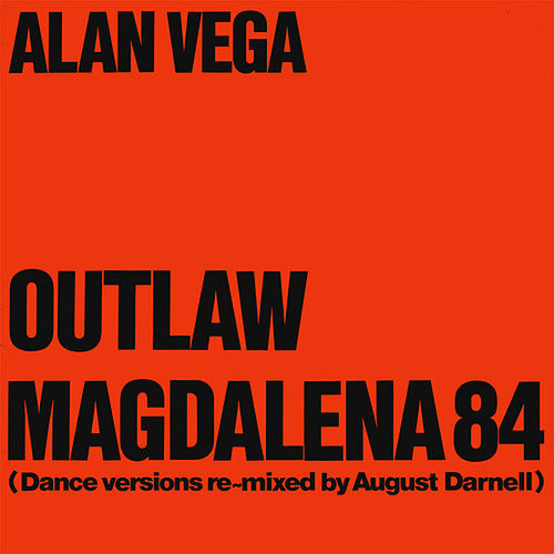 Outlaw & Magdalena 84 (Dance Versions Remixed By August Darnell) by Alan Vega