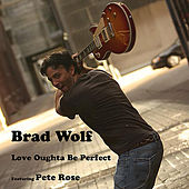 Love Oughta Be Perfect by Brad Wolf