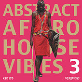 Abstract Afro House Vibes 3 by Various Artists