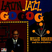 Latin Jazz Go Go Go by Willie Rosario