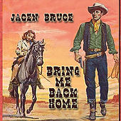 Bring Me Back Home by Jacen Bruce
