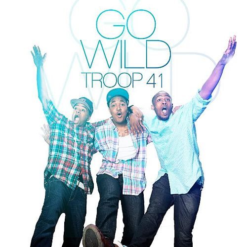 Go Wild - Single by Troop 41