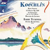 Barry Tuckwell/Koechlin: Horn Sonata; 15 Pieces Op.180; 11 Sonneries for 2, 3 or 4 Horns; Morceau de Lecture by Barry Tuckwell