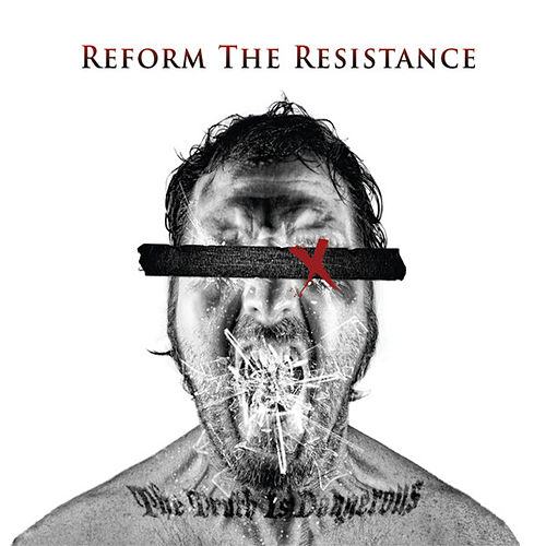 The Truth Is Dangerous by Reform The Resistance
