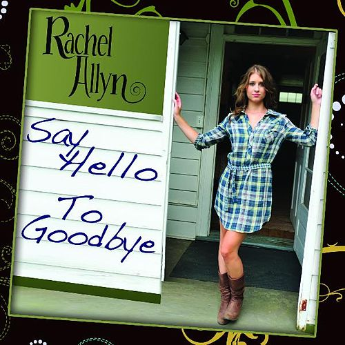 Say Hello To Goodbye - Single by Rachel Allyn