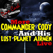 More Commander Cody And His Lost Planet Airmen Live - [The Dave Cash Collection] by Commander Cody