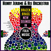 Brazen Brass - New Sounds In Folk Music by Henry Jerome