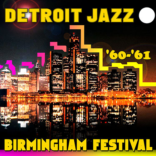 Detroit Jazz - Birmingham Festival '60-'61 by Various Artists