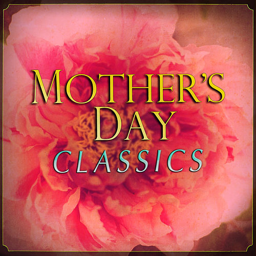 Mother's Day Classics by Various Artists