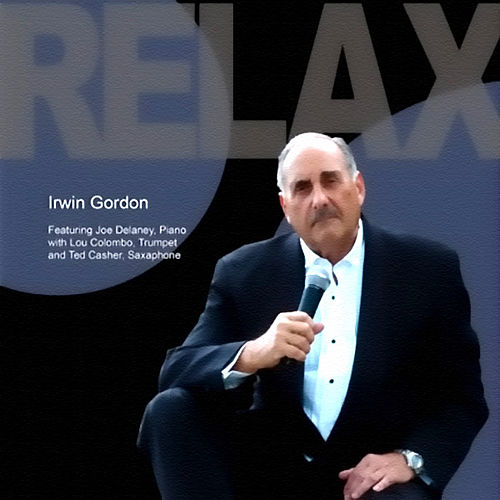 Relax (feat. Joe Delaney, Lou Colombo & Ted Casher) by Irwin Gordon