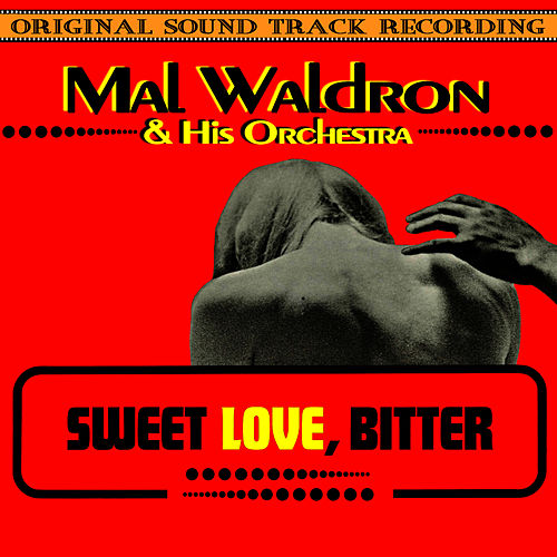 Sweet Love, Bitter (Original 1967 Soundtrack Recording) by Mal Waldron