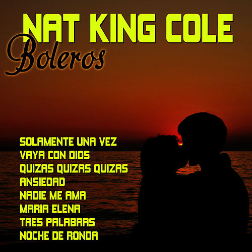 Nat King Cole Boleros by Nat King Cole