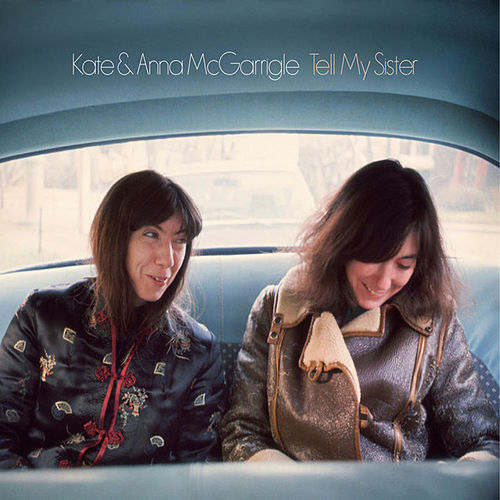 Tell My Sister by Kate and Anna McGarrigle