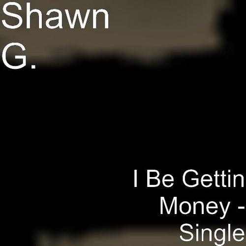 I Be Gettin Money - Single by Shawn G