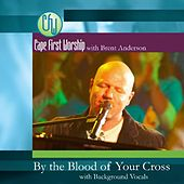 By the Blood of Your Cross (feat. With Background Vocals) - Single by Cape First Worship