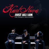Just As I Am: The Prequel [Reloaded] by Karl Nova