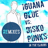 In The Clouds The Remixes by Iguana Glue