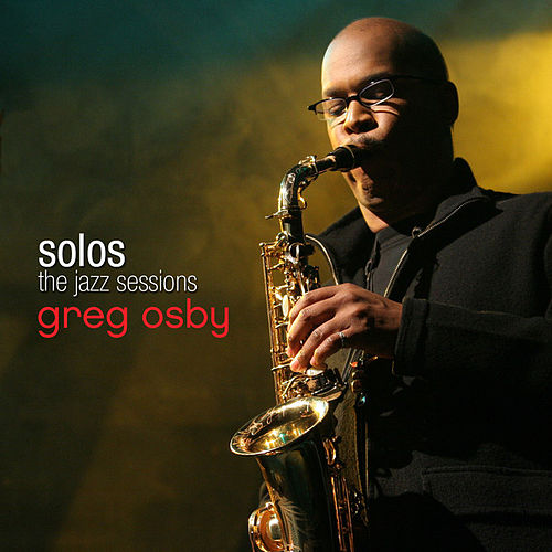 Greg Osby - SOLOS : The Jazz Sessions by Greg Osby