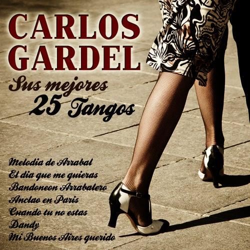 Carlos Gardel Sus 25 Mejores Tangos by Carlos Gardel