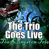 The Trio Goes Live - [The Dave Cash Collection] by The Kingston Trio