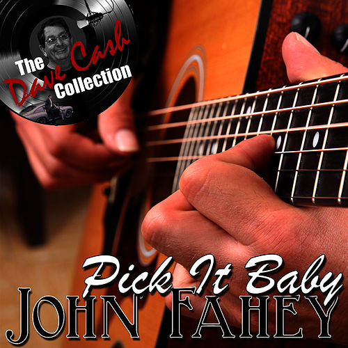 Pick It Baby - [The Dave Cash Collection] by John Fahey