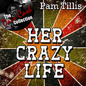 Her Crazy Life - [The Dave Cash Collection] by Pam Tillis