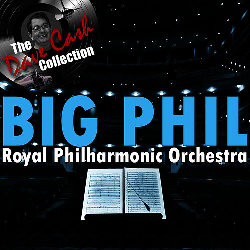 Big Phil - [The Dave Cash Collection] by Royal Philharmonic Orchestra