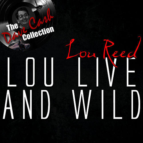 Lou Live And Wild - [The Dave Cash Collection] by Lou Reed