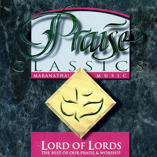 Praise Classics - Lord Of Lords by Maranatha! Music