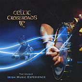 The Unique Irish Music Experience by Celtic Crossroads