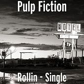 Rollin' - Single by Pulp Fiction