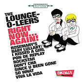 Right Now... Again! by The Lounge-O-Leers