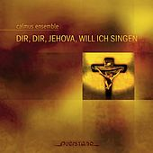 Dir, dir, Jehova, will ich singen by Calmus Ensemble
