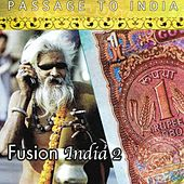 Passage to India: Fusion India, Vol. 2 by Various Artists