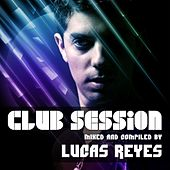 Club Session (Mixed By Lucas Reyes) von Various Artists