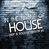 In the Name of House, Vol. 4 (Deep & Soulful Session) by Various Artists