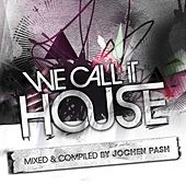 We Call It House, Vol. 7 (Presented By Jochen Pash) von Various Artists