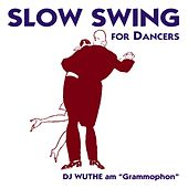 Slow Swing for Dancers (DJ Wuthe am Grammophon) by Various Artists