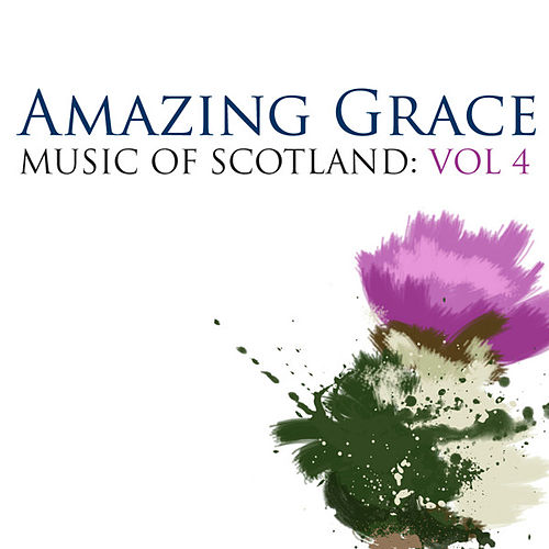 Amazing Grace: Music Of Scotland Volume 4 by Various Artists