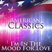I'm In The Mood For Love: American Classics von Various Artists