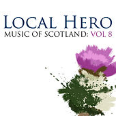 Local Hero: Music Of Scotland Volume 8 by Various Artists